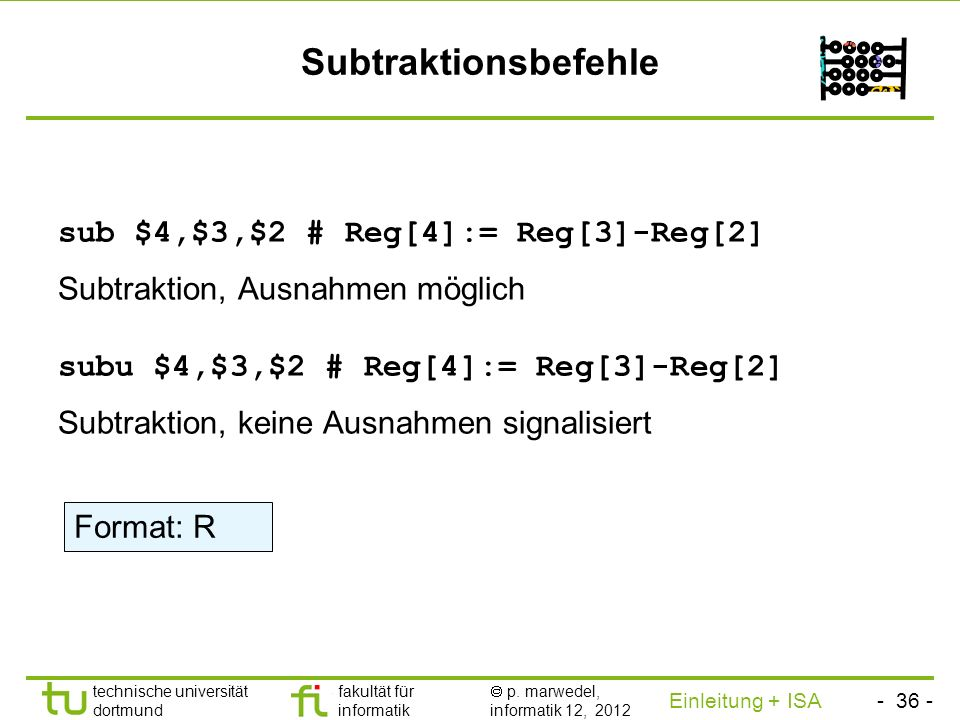 Subtraktionsbefehle sub $4,$3,$2 # Reg[4]:= Reg[3]-Reg[2] Subtraktion, Ausnahmen möglich.
